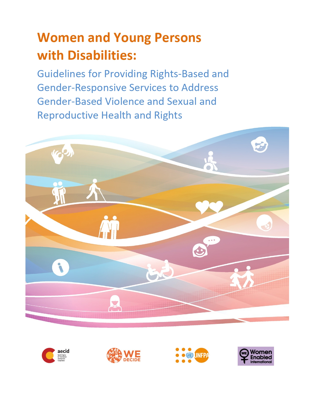 Women and Young Persons with Disabilities: Guidelines for Providing Rights-Based and Gender-Responsive Services to Address Gender-Based Violence and Sexual and Reproductive Health and Rights