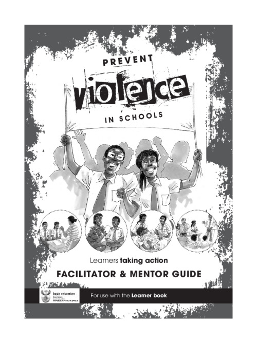 Prevent violence in schools: Learners taking action - Facilitator and mentoring guide