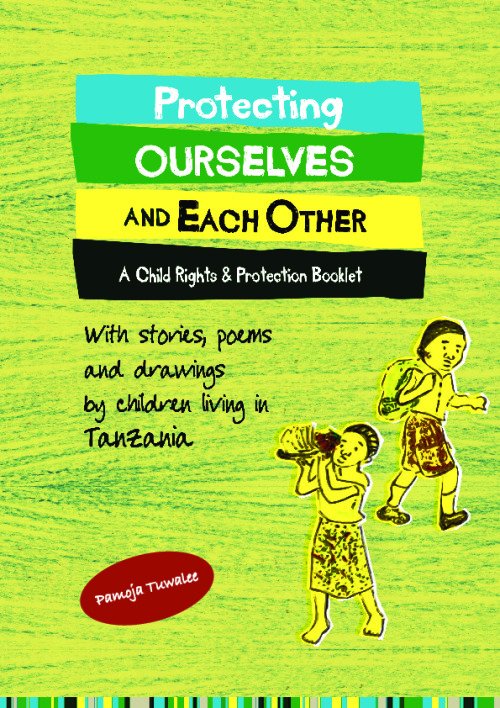 Protecting Ourselves and Each Other: A child rights and protection booklet with stories, drawings, and poems from children living in Tanzania